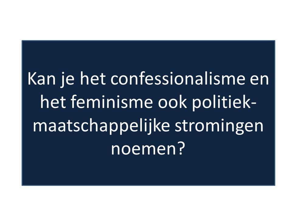 Kan je het confessionalisme en het feminisme ook politiek-maatschappelijke stromingen noemen