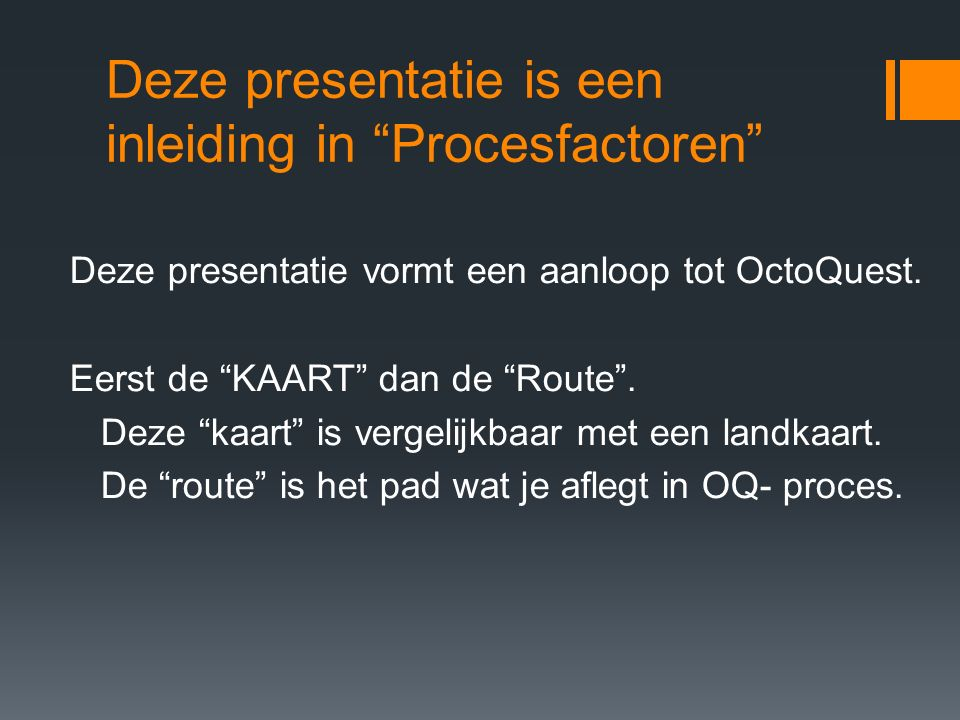 Deze presentatie is een inleiding in Procesfactoren