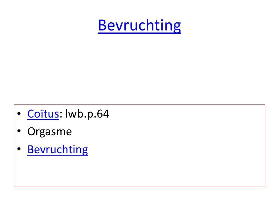 Bevruchting Coïtus: lwb.p.64 Orgasme Bevruchting