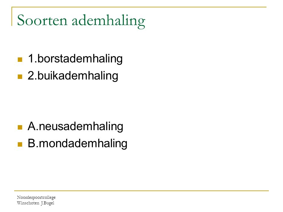 Soorten ademhaling 1.borstademhaling 2.buikademhaling A.neusademhaling