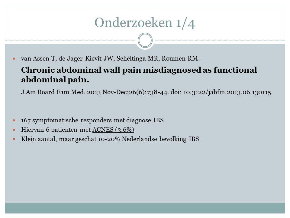 Onderzoeken 1/4 van Assen T, de Jager-Kievit JW, Scheltinga MR, Roumen RM. Chronic abdominal wall pain misdiagnosed as functional abdominal pain.