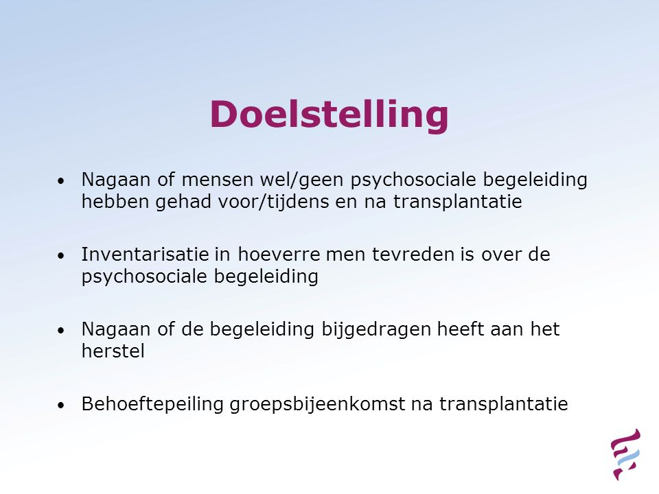 Doelstelling Nagaan of mensen wel/geen psychosociale begeleiding hebben gehad voor/tijdens en na transplantatie.