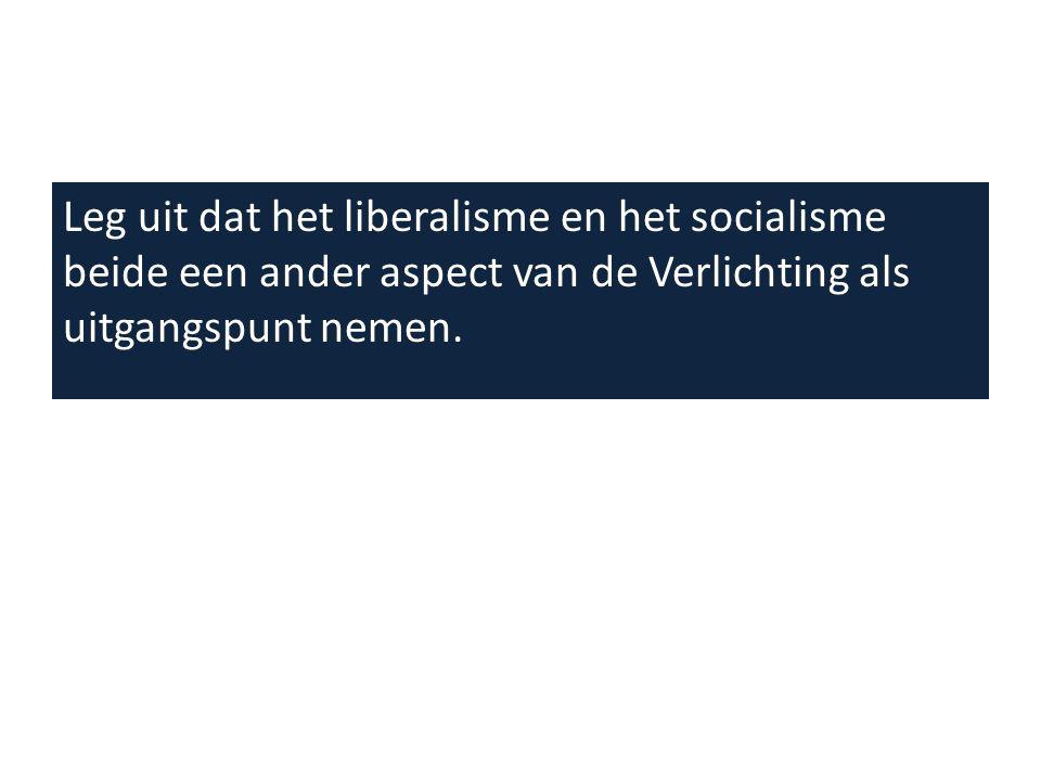 Leg uit dat het liberalisme en het socialisme beide een ander aspect van de Verlichting als uitgangspunt nemen.