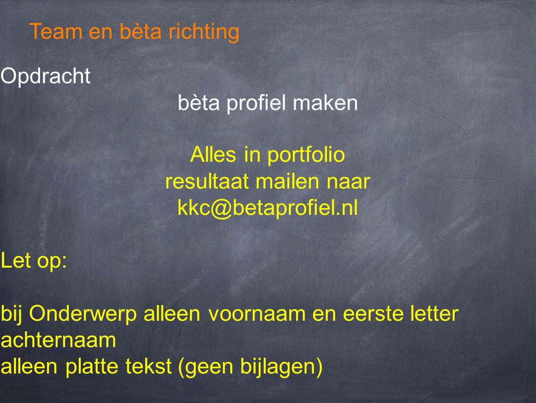 Team en bèta richting Opdracht. bèta profiel maken. Alles in portfolio. resultaat mailen naar. kkc@betaprofiel.nl.