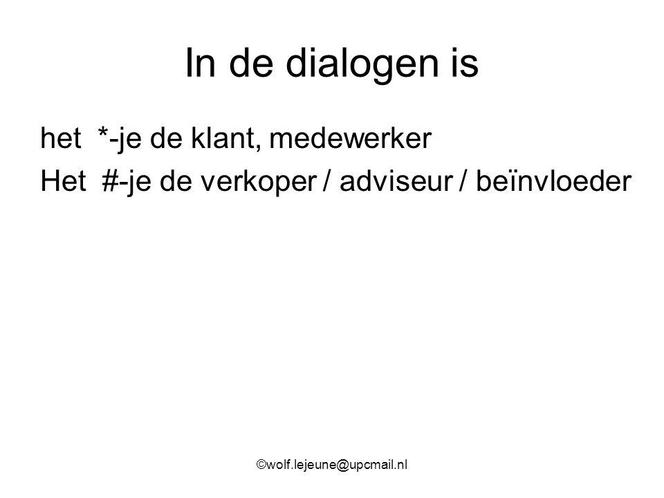 In de dialogen is het *-je de klant, medewerker
