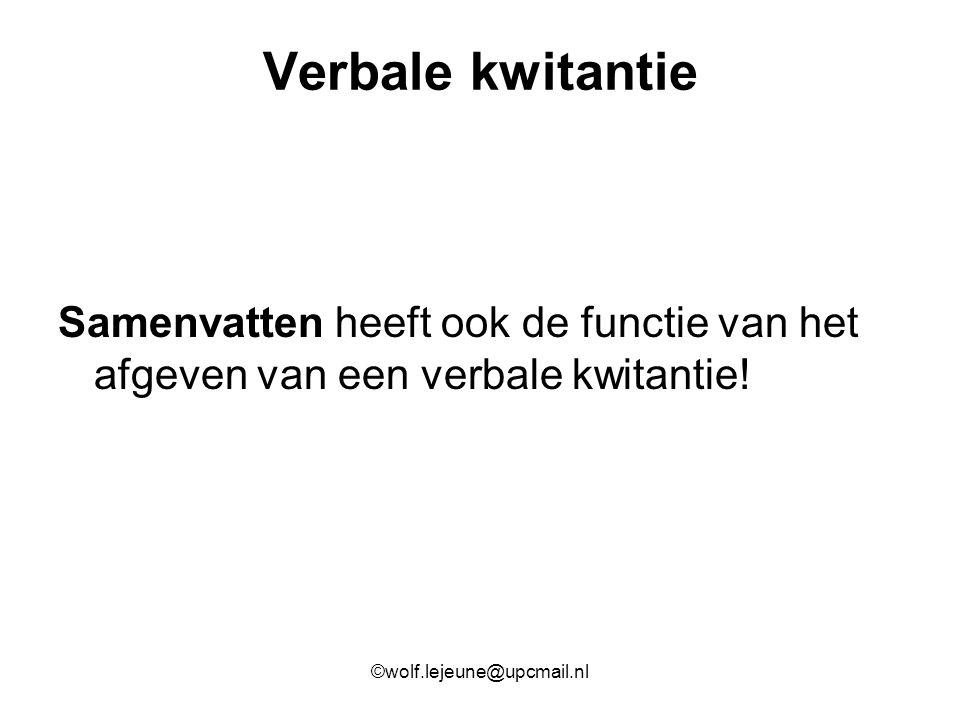 Verbale kwitantie Samenvatten heeft ook de functie van het afgeven van een verbale kwitantie.