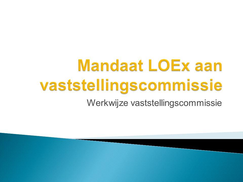 Mandaat LOEx aan vaststellingscommissie