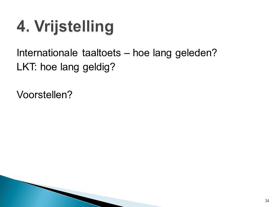 4. Vrijstelling Internationale taaltoets – hoe lang geleden LKT: hoe lang geldig Voorstellen