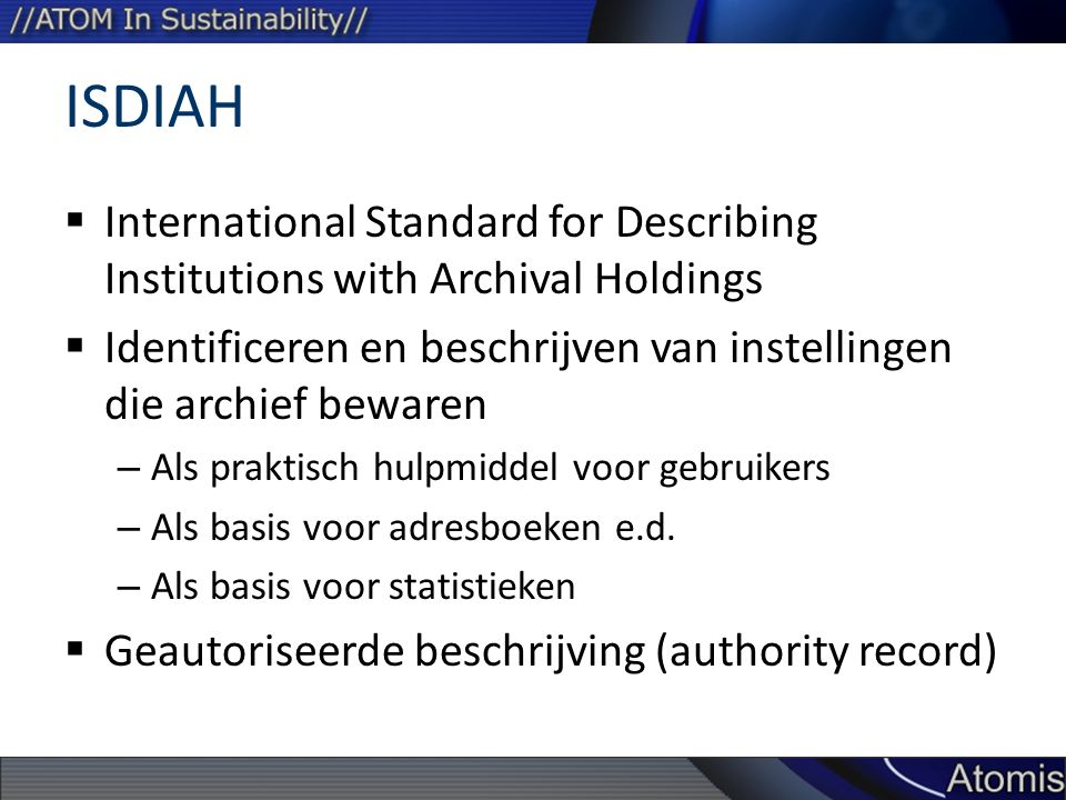 ISDIAH International Standard for Describing Institutions with Archival Holdings. Identificeren en beschrijven van instellingen die archief bewaren.