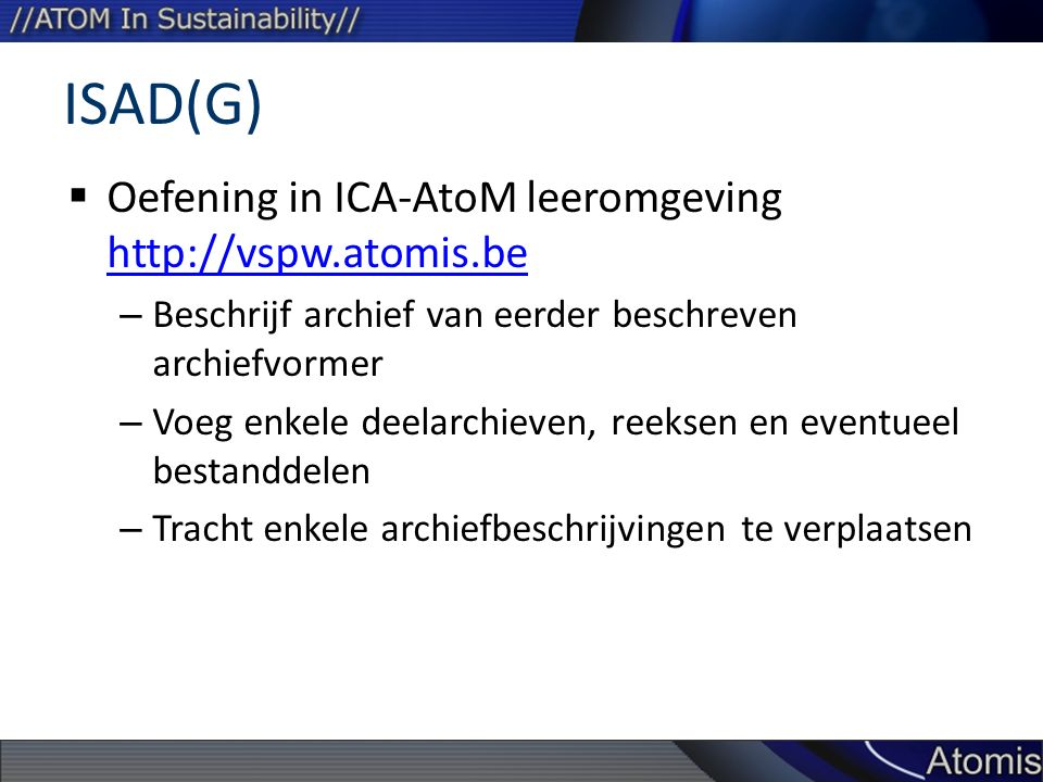 ISAD(G) Oefening in ICA-AtoM leeromgeving http://vspw.atomis.be