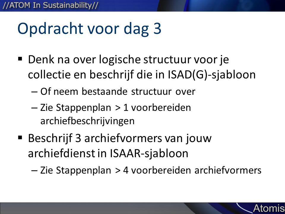 Opdracht voor dag 3 Denk na over logische structuur voor je collectie en beschrijf die in ISAD(G)-sjabloon.
