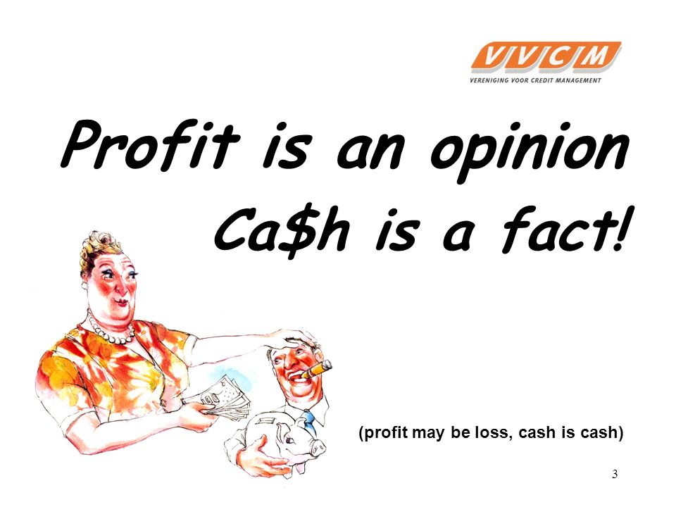 Profit is an opinion Ca$h is a fact!