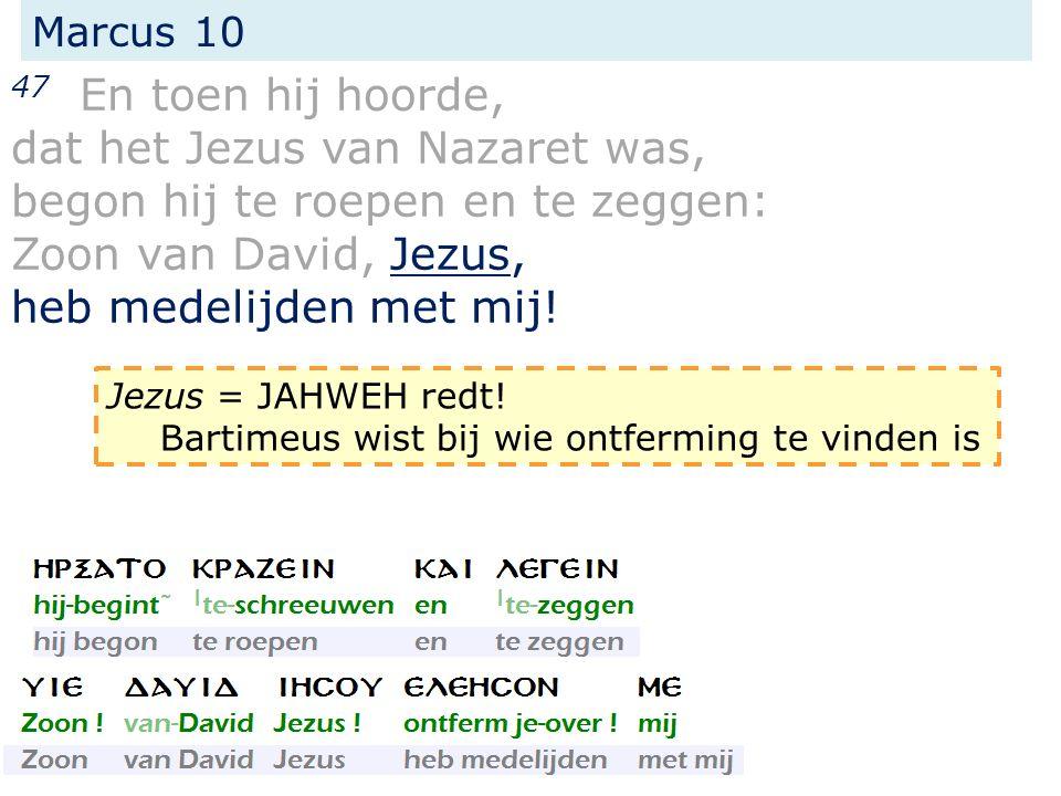 dat het Jezus van Nazaret was, begon hij te roepen en te zeggen: