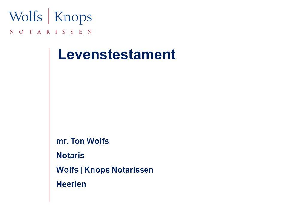 Levenstestament mr. Ton Wolfs Notaris Wolfs | Knops Notarissen Heerlen