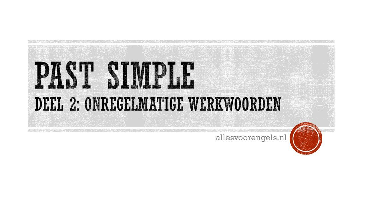 Past Simple Deel 2: Onregelmatige werkwoorden