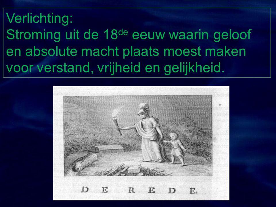 Verlichting: Stroming uit de 18de eeuw waarin geloof en absolute macht plaats moest maken voor verstand, vrijheid en gelijkheid.