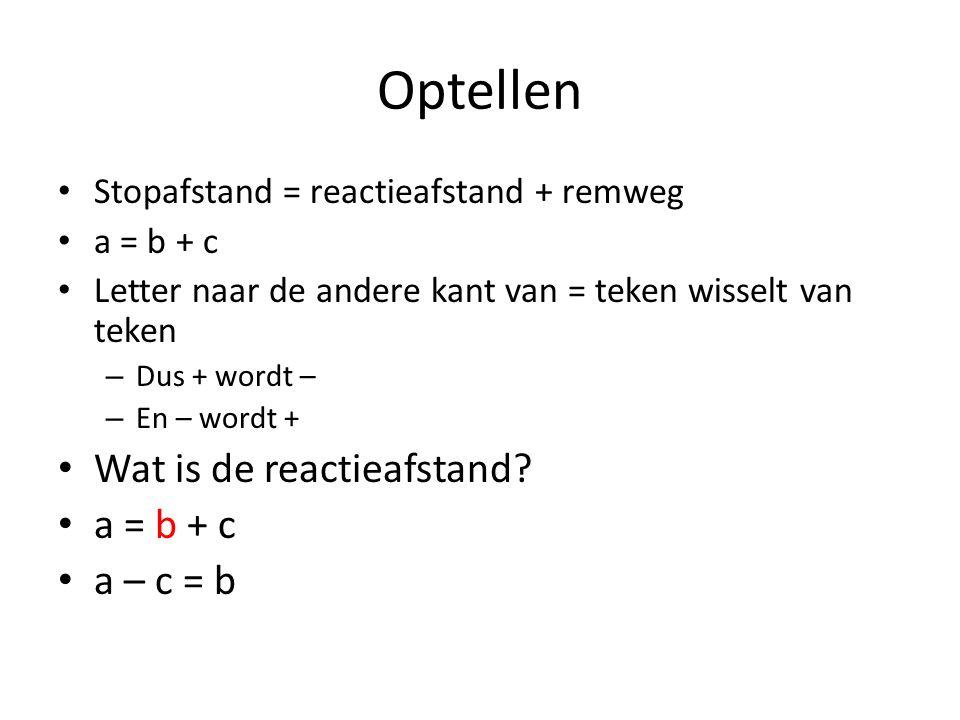 Optellen Wat is de reactieafstand a – c = b