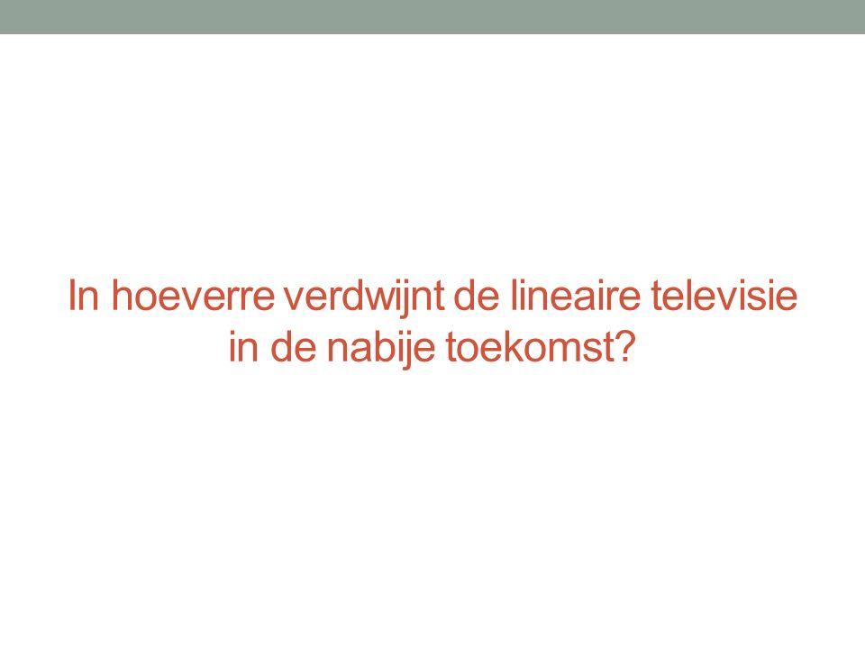 In hoeverre verdwijnt de lineaire televisie in de nabije toekomst
