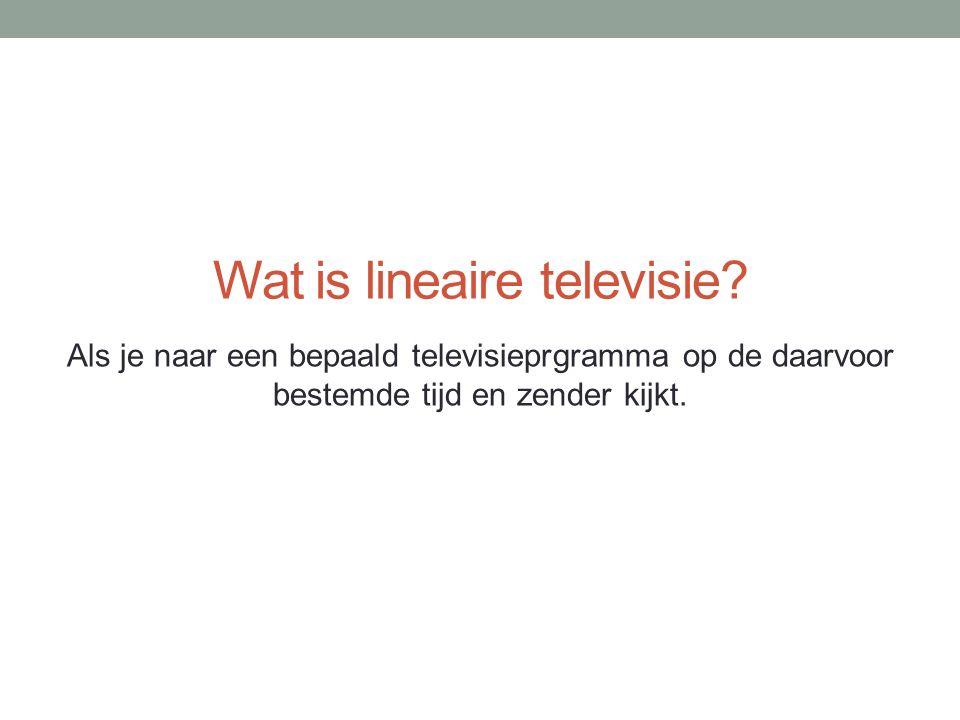 Wat is lineaire televisie