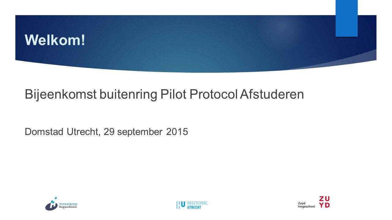 Welkom! Bijeenkomst buitenring Pilot Protocol Afstuderen
