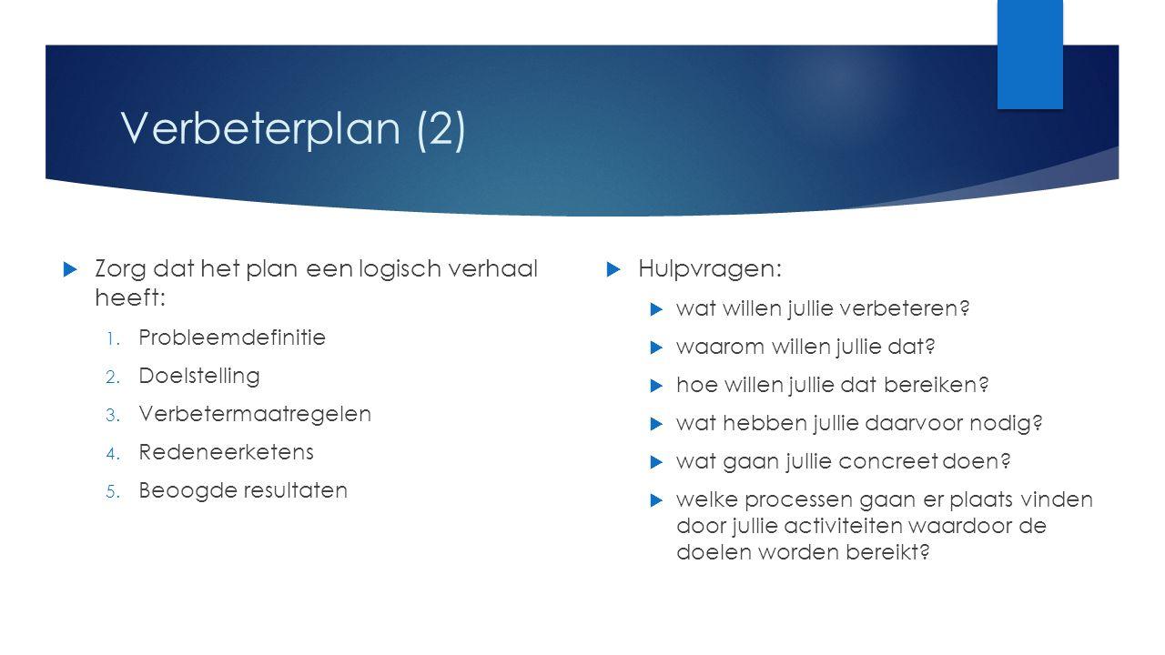 Verbeterplan (2) Zorg dat het plan een logisch verhaal heeft: