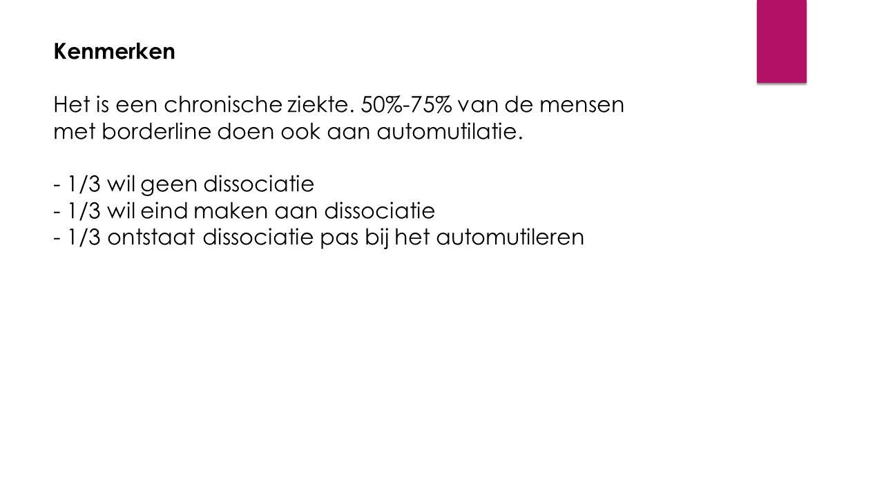 Kenmerken Het is een chronische ziekte. 50%-75% van de mensen met borderline doen ook aan automutilatie.