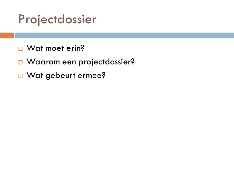Projectdossier Wat moet erin Waarom een projectdossier