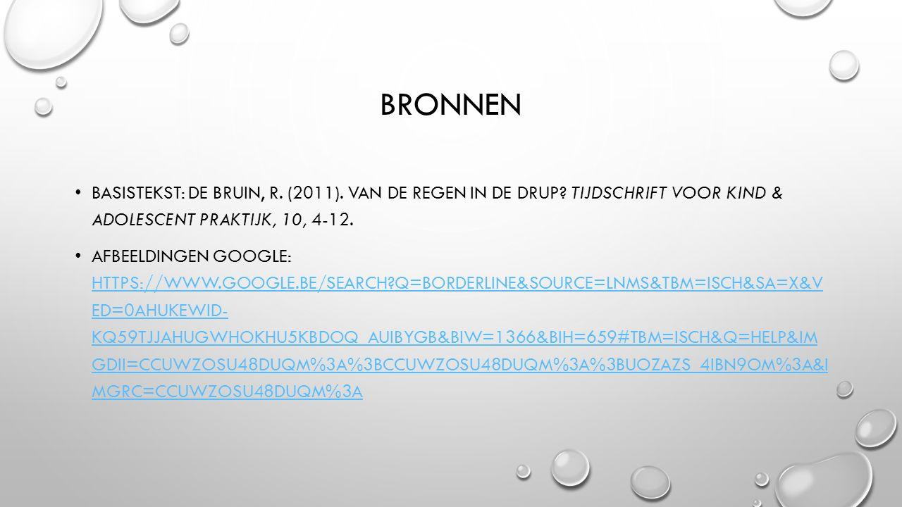 bronnen Basistekst: De Bruin, R. (2011). Van de regen in de drup Tijdschrift voor Kind & Adolescent Praktijk, 10, 4-12.
