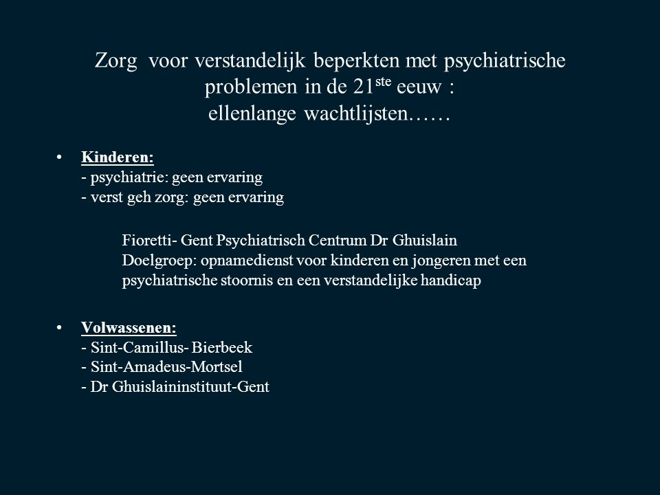 Zorg voor verstandelijk beperkten met psychiatrische problemen in de 21ste eeuw : ellenlange wachtlijsten……