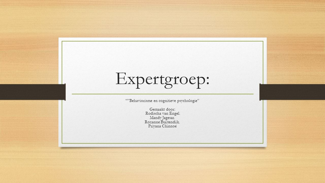 Expertgroep: Behaviorisme en cognitieve psychologie Gemaakt door: Rodischa van Engel.