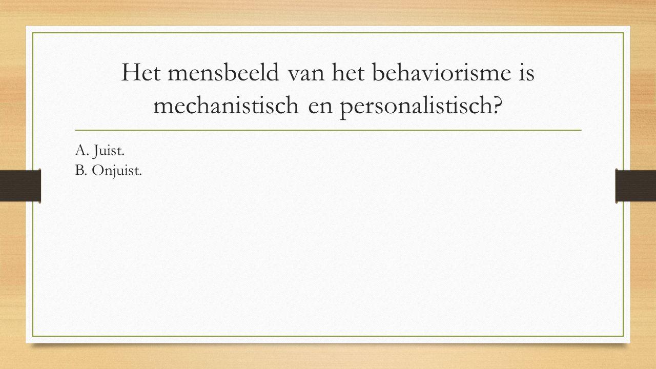 Het mensbeeld van het behaviorisme is mechanistisch en personalistisch