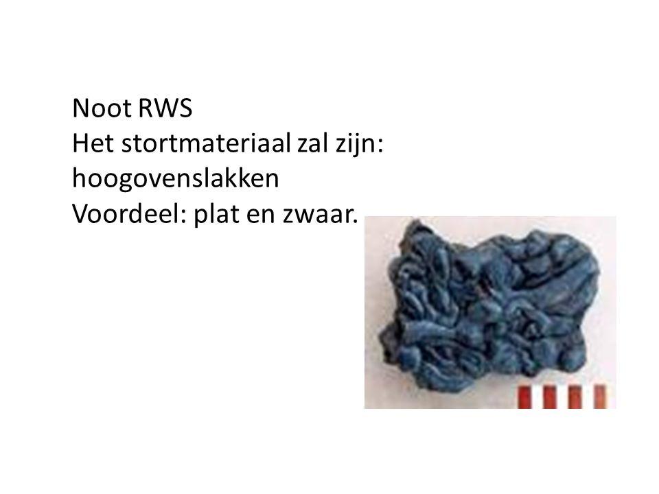 Noot RWS Het stortmateriaal zal zijn: hoogovenslakken Voordeel: plat en zwaar.