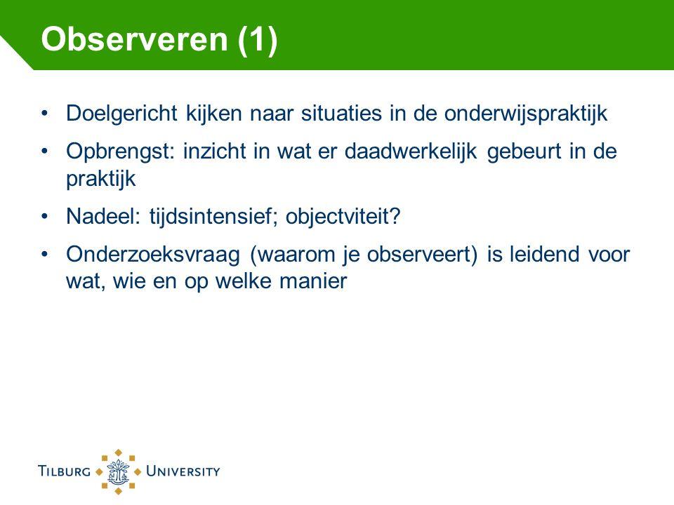 Observeren (1) Doelgericht kijken naar situaties in de onderwijspraktijk. Opbrengst: inzicht in wat er daadwerkelijk gebeurt in de praktijk.