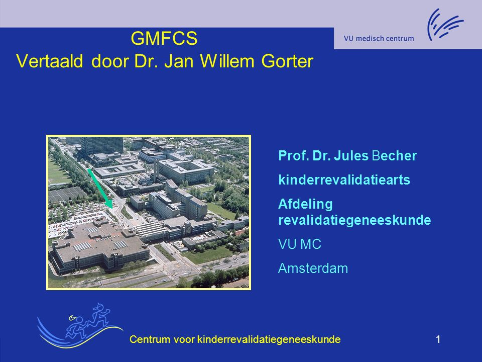 GMFCS Vertaald door Dr. Jan Willem Gorter