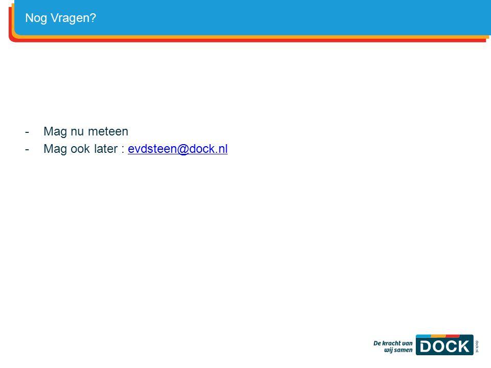 Nog Vragen Mag nu meteen Mag ook later : evdsteen@dock.nl