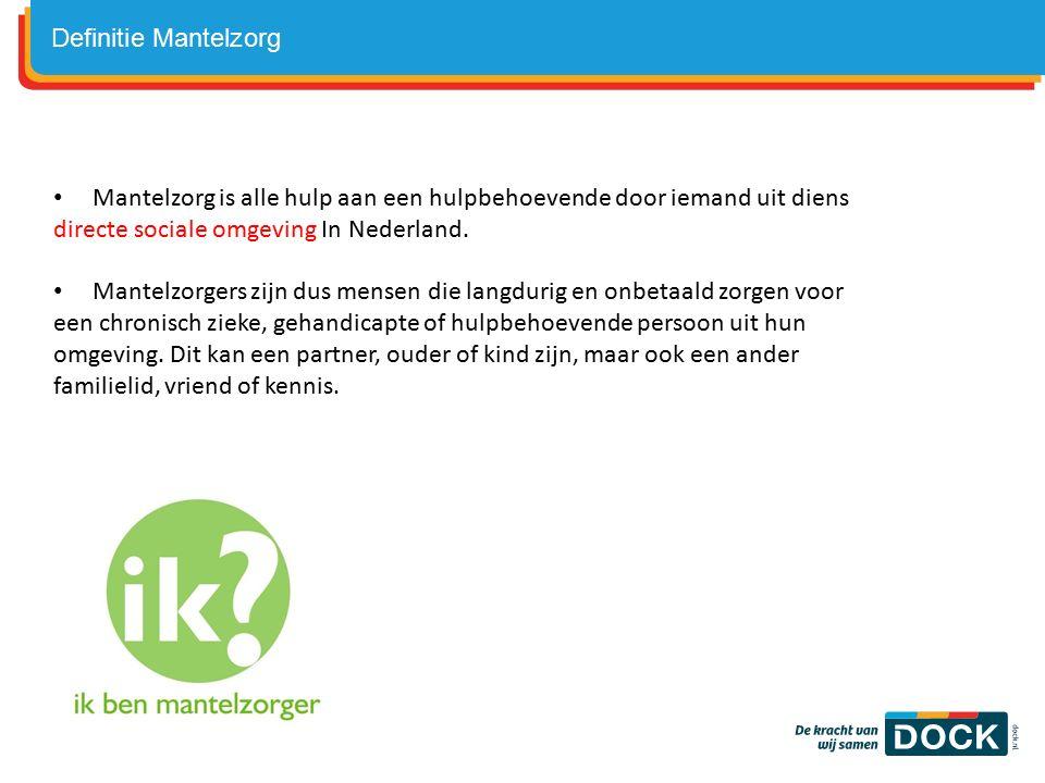 Definitie Mantelzorg Mantelzorg is alle hulp aan een hulpbehoevende door iemand uit diens directe sociale omgeving In Nederland.