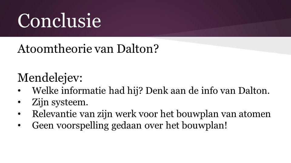 Conclusie Atoomtheorie van Dalton Mendelejev: