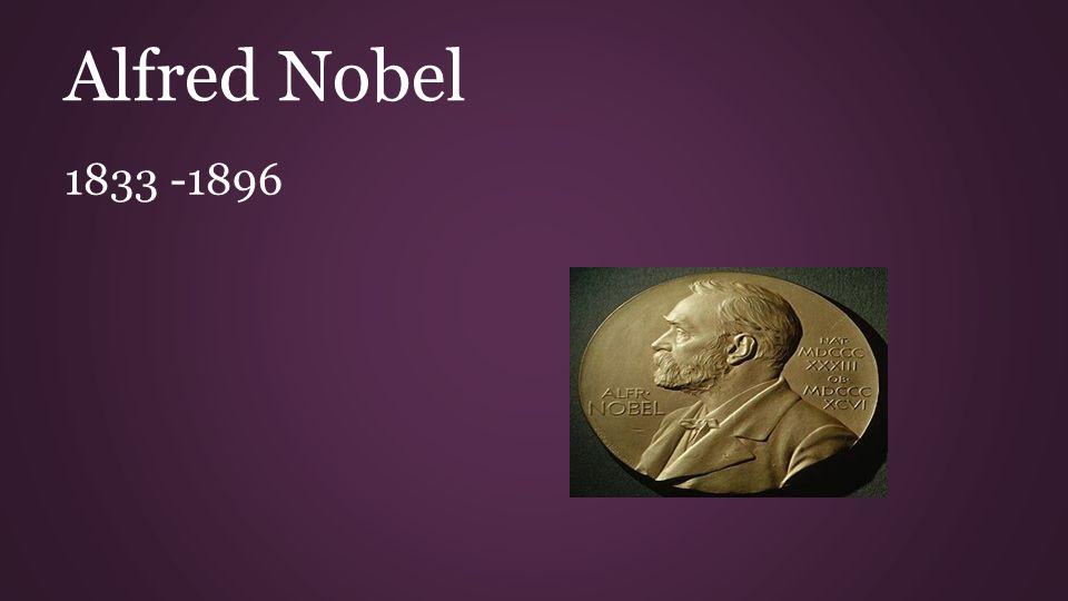 Alfred Nobel 1833 -1896