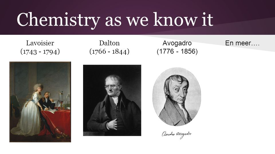 Chemistry as we know it Lavoisier (1743 - 1794) Dalton (1766 - 1844)