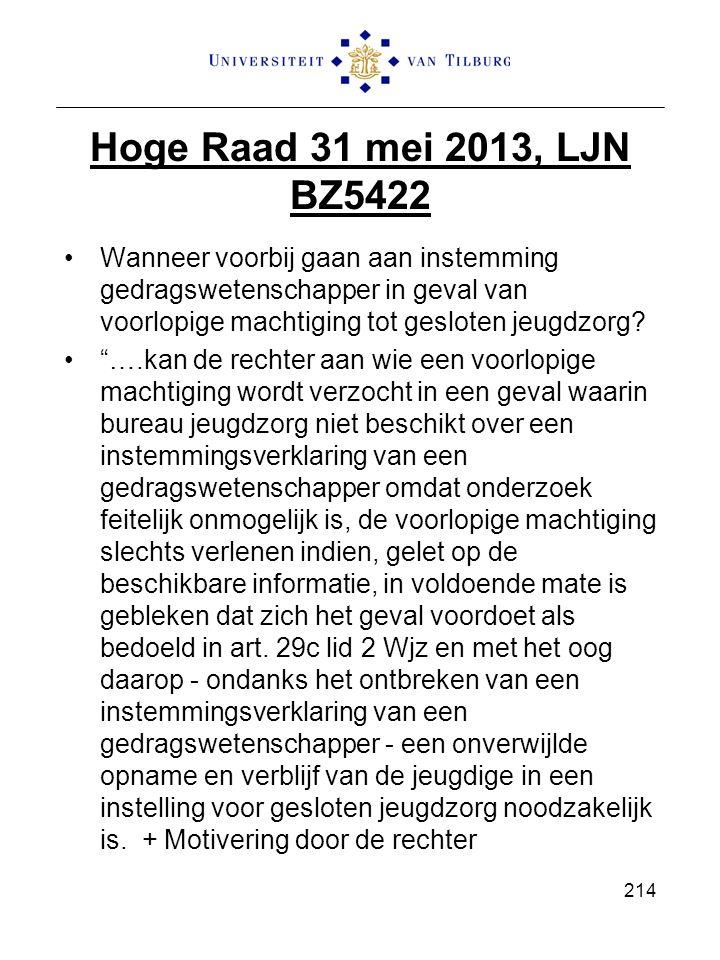 Hoge Raad 31 mei 2013, LJN BZ5422 Wanneer voorbij gaan aan instemming gedragswetenschapper in geval van voorlopige machtiging tot gesloten jeugdzorg