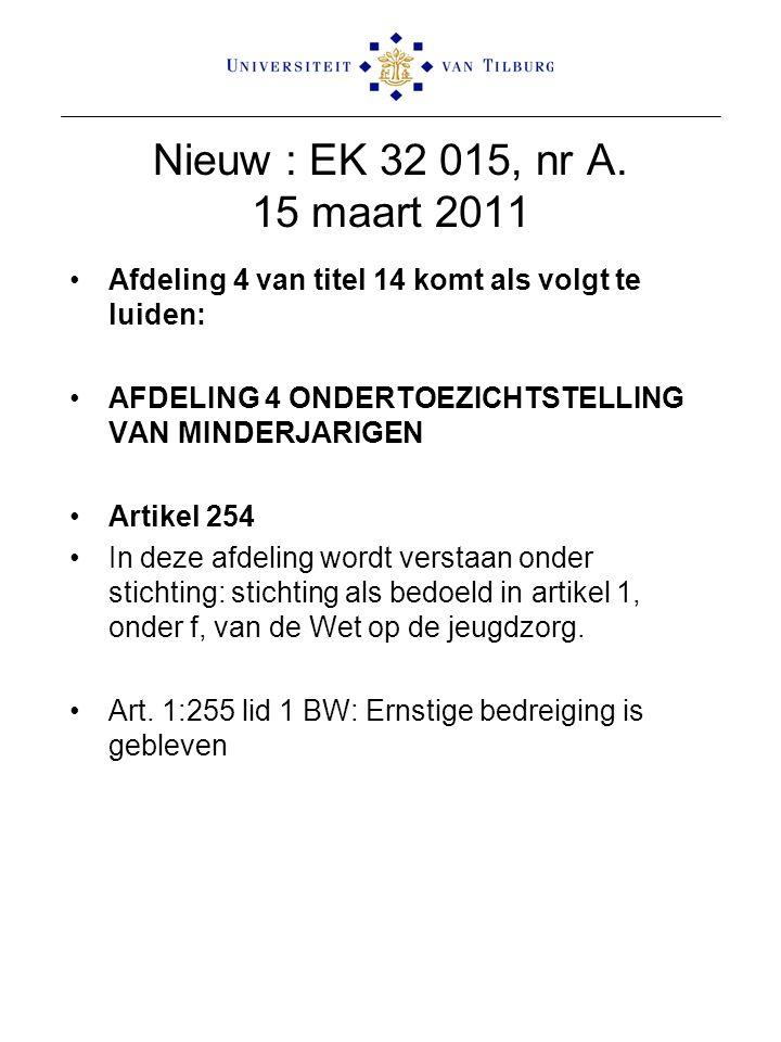 Nieuw : EK 32 015, nr A. 15 maart 2011 Afdeling 4 van titel 14 komt als volgt te luiden: AFDELING 4 ONDERTOEZICHTSTELLING VAN MINDERJARIGEN.