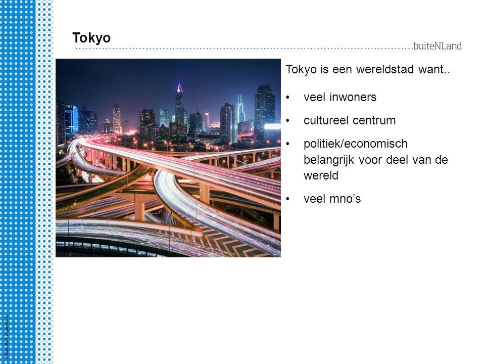Tokyo Tokyo is een wereldstad want.. veel inwoners cultureel centrum