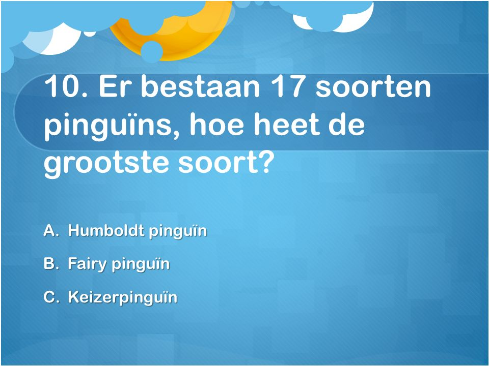 10. Er bestaan 17 soorten pinguïns, hoe heet de grootste soort