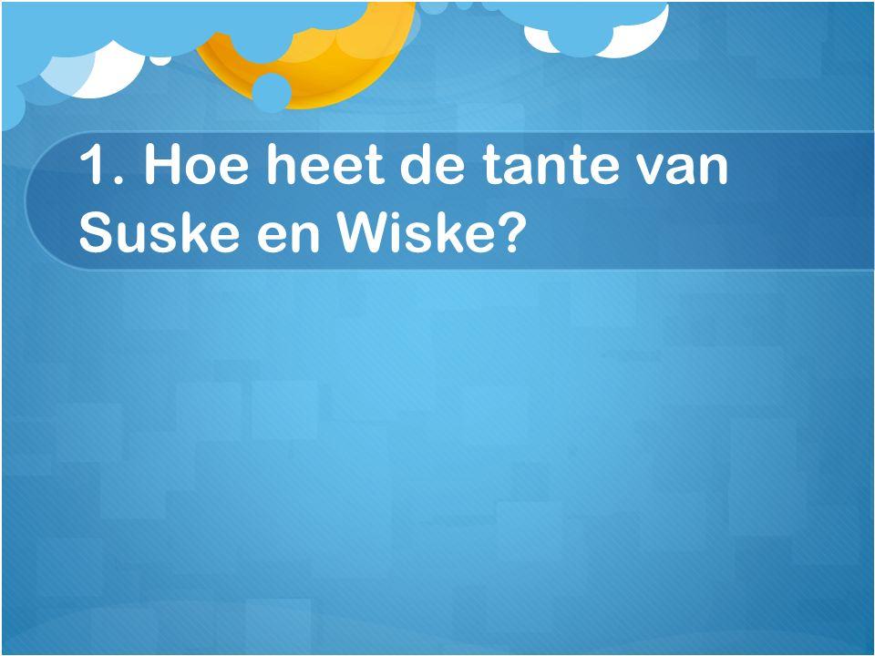 1. Hoe heet de tante van Suske en Wiske