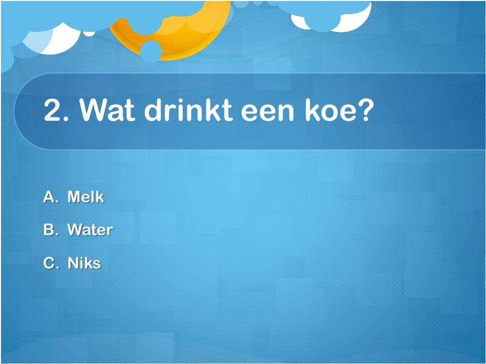 2. Wat drinkt een koe Melk Water Niks