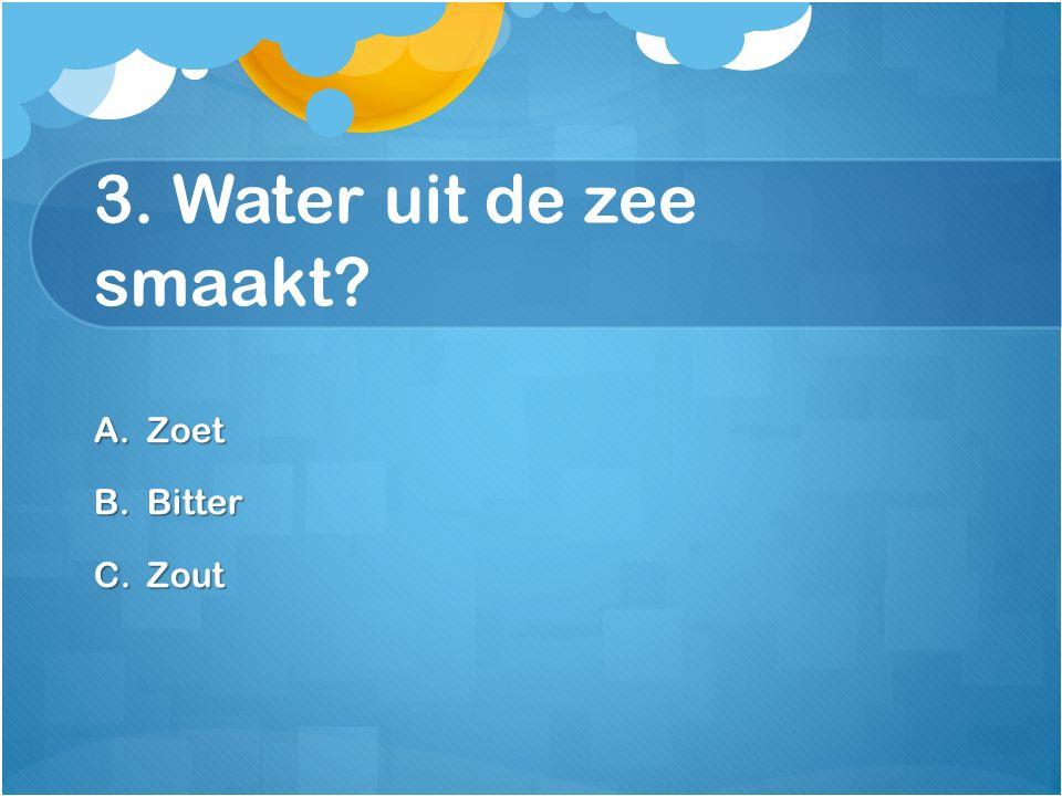 3. Water uit de zee smaakt Zoet Bitter Zout