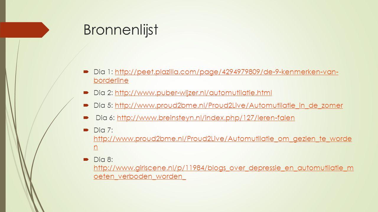 Bronnenlijst Dia 1: http://peet.plazilla.com/page/4294979809/de-9-kenmerken-van- borderline. Dia 2: http://www.puber-wijzer.nl/automutilatie.html.
