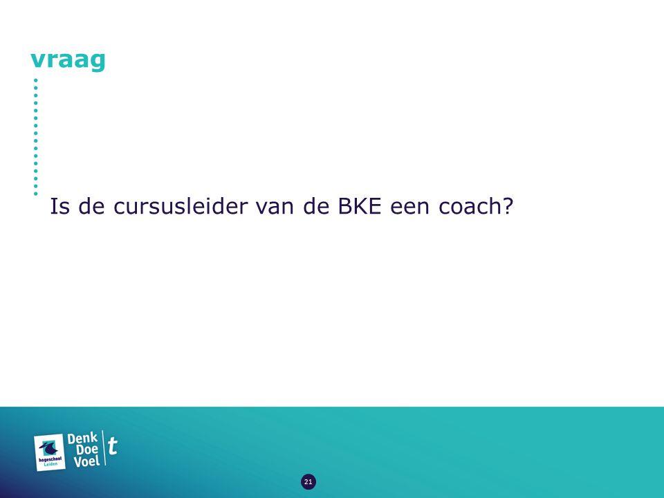 vraag Is de cursusleider van de BKE een coach