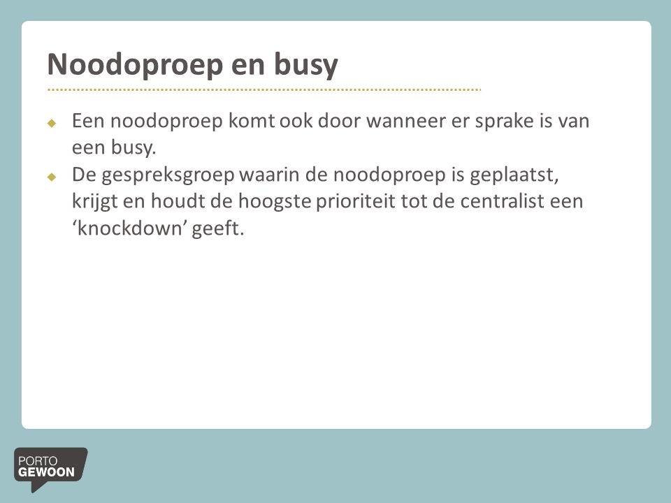Noodoproep en busy Een noodoproep komt ook door wanneer er sprake is van een busy.