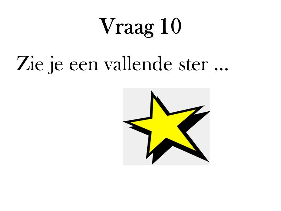 Vraag 10 Zie je een vallende ster …